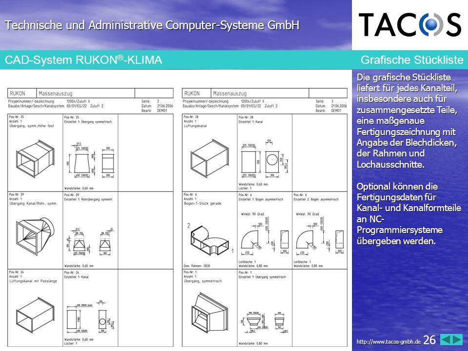 Technische und Administrative Computer-Systeme GmbH CAD-System RUKON ® -KLIMA Grafische Stückliste Die grafische Stückliste liefert für jedes Kanaltei