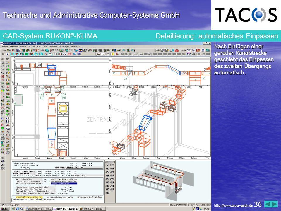 Technische und Administrative Computer-Systeme GmbH CAD-System RUKON ® -KLIMA Detaillierung: automatisches Einpassen Nach Einfügen einer geraden Kanal