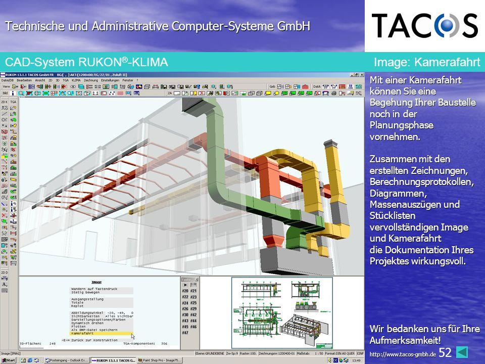 Technische und Administrative Computer-Systeme GmbH CAD-System RUKON ® -KLIMA Image: Kamerafahrt Mit einer Kamerafahrt können Sie eine Begehung Ihrer