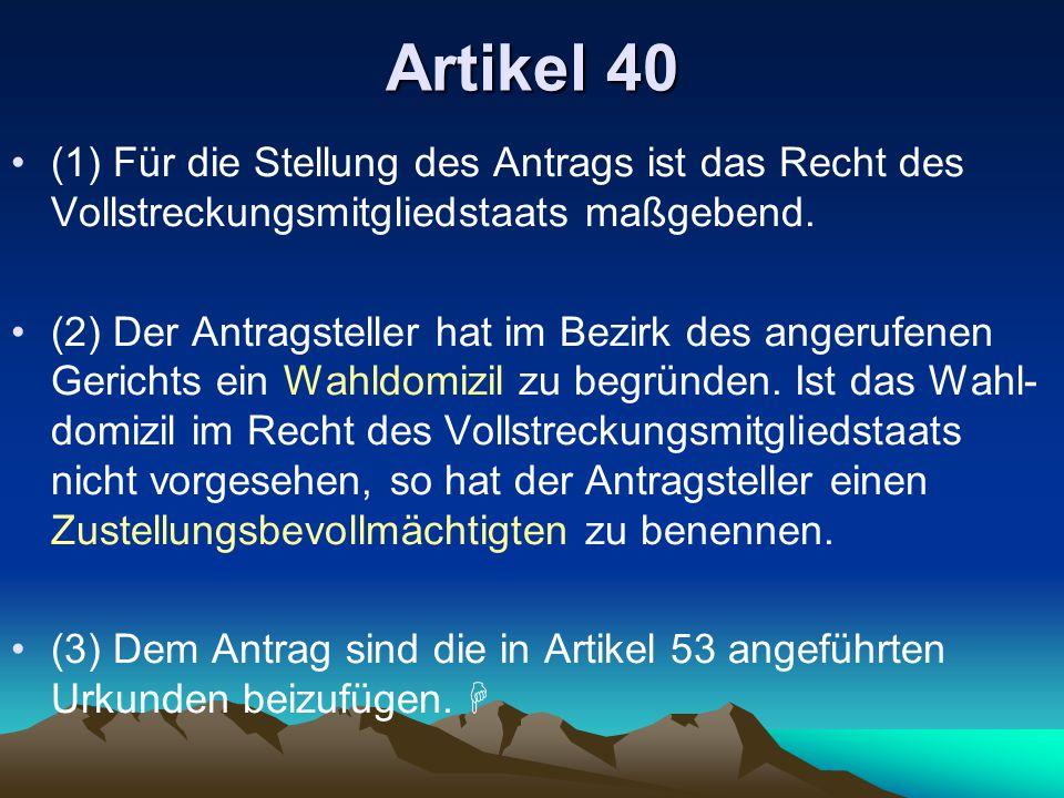 Artikel 40 (1) Für die Stellung des Antrags ist das Recht des Vollstreckungsmitgliedstaats maßgebend. (2) Der Antragsteller hat im Bezirk des angerufe