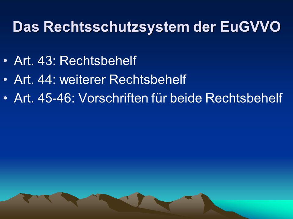 Das Rechtsschutzsystem der EuGVVO Art. 43: Rechtsbehelf Art. 44: weiterer Rechtsbehelf Art. 45-46: Vorschriften für beide Rechtsbehelf