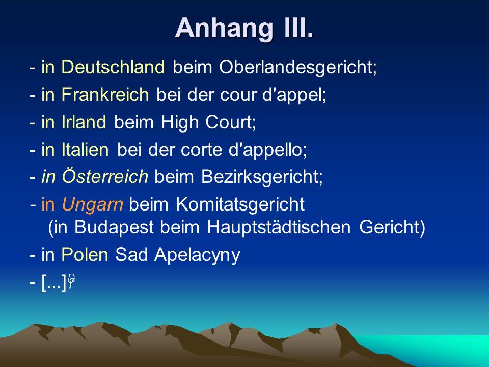 Anhang III. - in Deutschland beim Oberlandesgericht; - in Frankreich bei der cour d'appel; - in Irland beim High Court; - in Italien bei der corte d'a