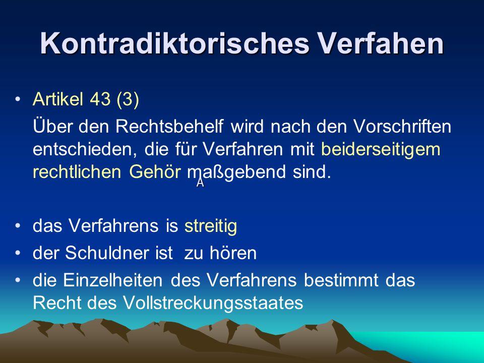 Kontradiktorisches Verfahen Artikel 43 (3) Über den Rechtsbehelf wird nach den Vorschriften entschieden, die für Verfahren mit beiderseitigem rechtlic