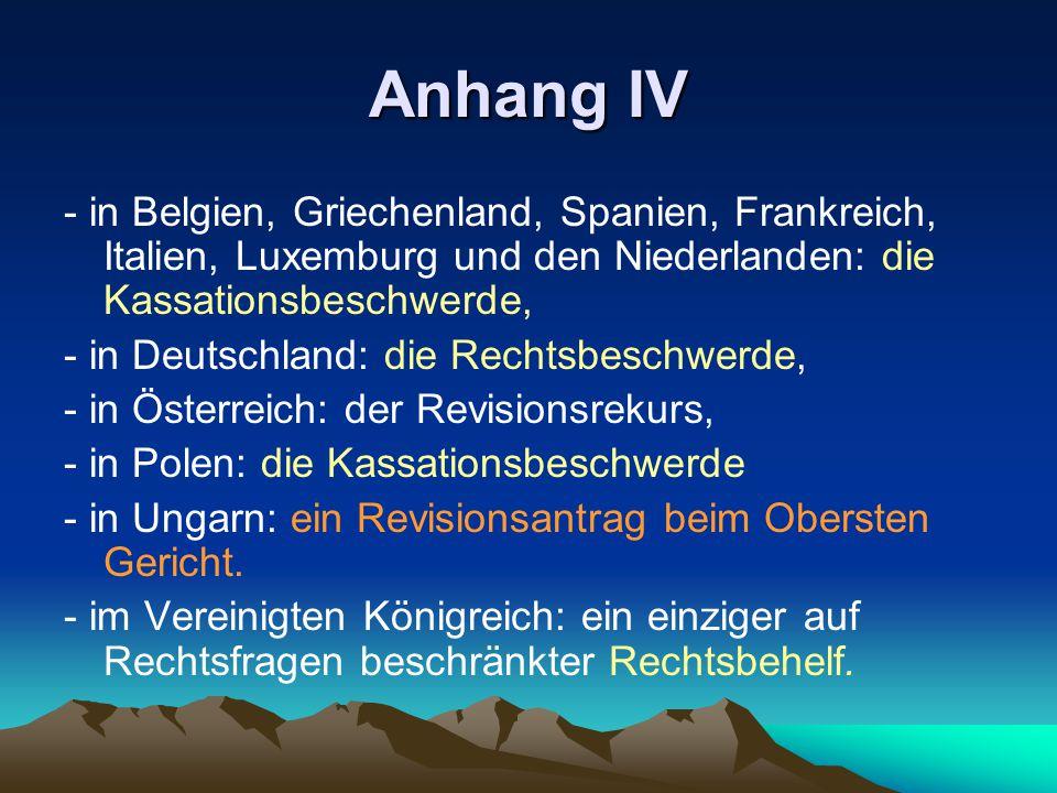 Anhang IV - in Belgien, Griechenland, Spanien, Frankreich, Italien, Luxemburg und den Niederlanden: die Kassationsbeschwerde, - in Deutschland: die Re
