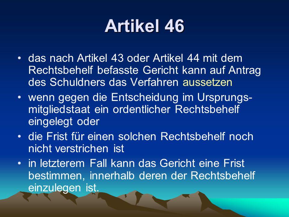 Artikel 46 das nach Artikel 43 oder Artikel 44 mit dem Rechtsbehelf befasste Gericht kann auf Antrag des Schuldners das Verfahren aussetzen wenn gegen