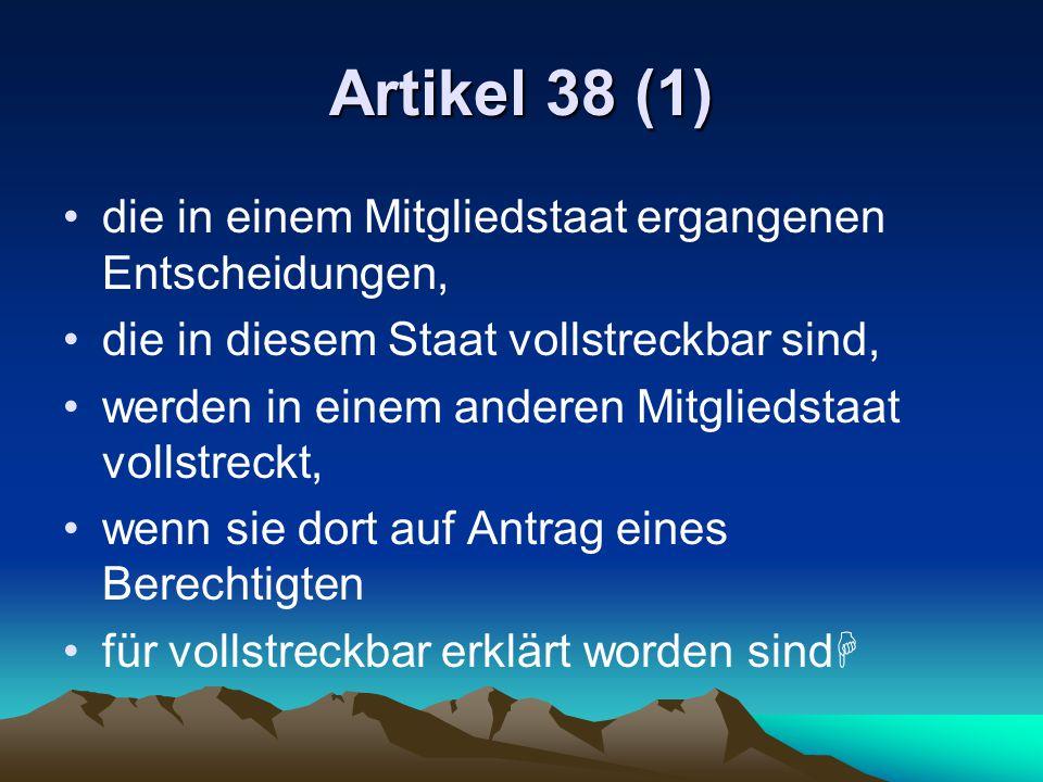 Artikel 38 (1) die in einem Mitgliedstaat ergangenen Entscheidungen, die in diesem Staat vollstreckbar sind, werden in einem anderen Mitgliedstaat vol