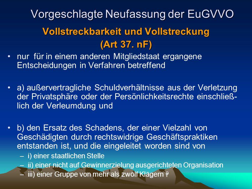 Vorgeschlagte Neufassung der EuGVVO Vollstreckbarkeit und Vollstreckung (Art 37. nF) nur für in einem anderen Mitgliedstaat ergangene Entscheidungen i