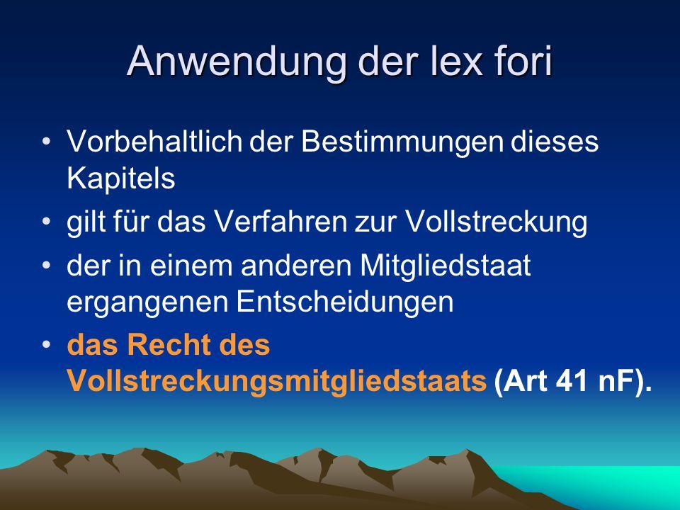 Anwendung der lex fori Vorbehaltlich der Bestimmungen dieses Kapitels gilt für das Verfahren zur Vollstreckung der in einem anderen Mitgliedstaat erga