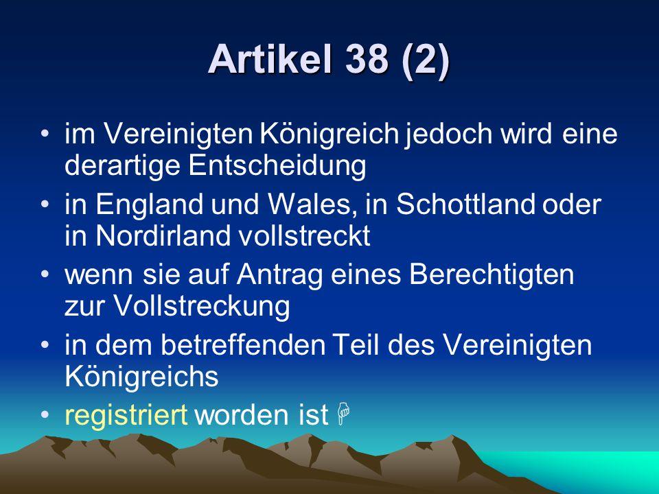 Artikel 38 (2) im Vereinigten Königreich jedoch wird eine derartige Entscheidung in England und Wales, in Schottland oder in Nordirland vollstreckt we