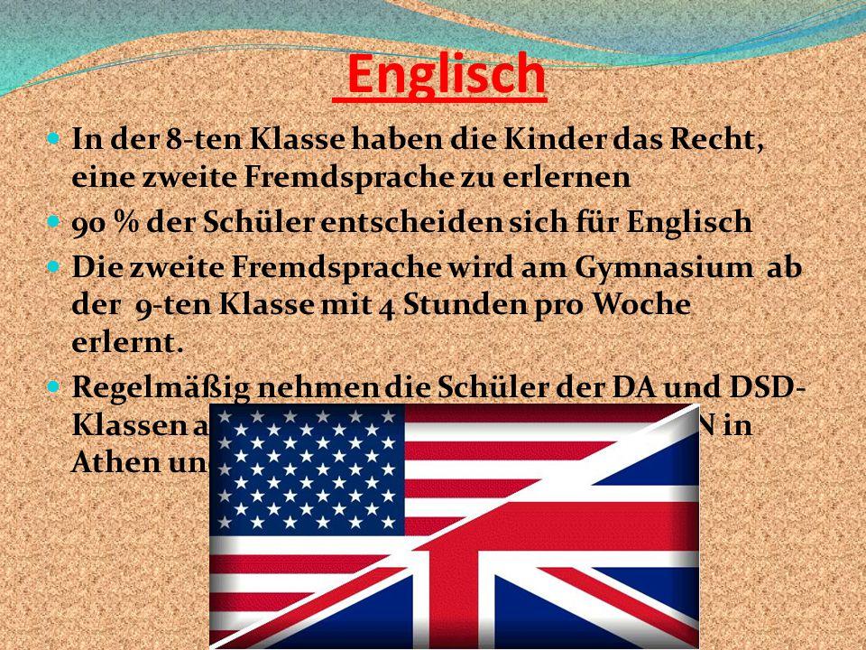 Englisch In der 8-ten Klasse haben die Kinder das Recht, eine zweite Fremdsprache zu erlernen 90 % der Schüler entscheiden sich für Englisch Die zweit