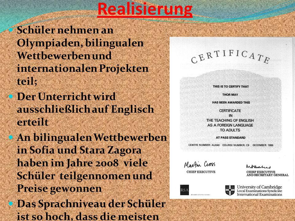 Realisierung Schüler nehmen an Olympiaden, bilingualen Wettbewerben und internationalen Projekten teil; Der Unterricht wird ausschließlich auf Englisc