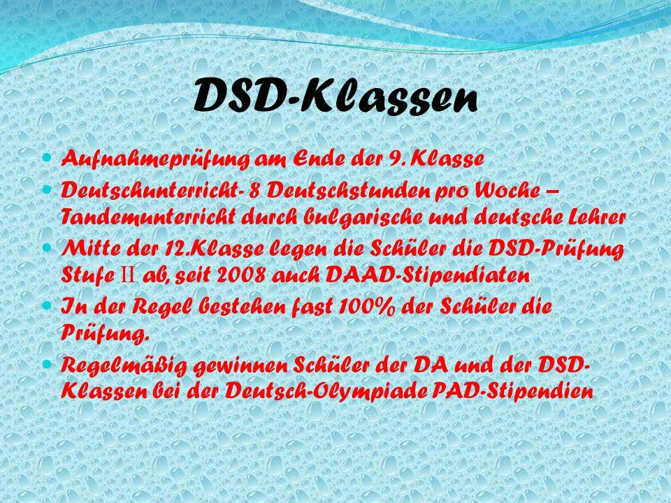 DSD-Klassen Aufnahmeprüfung am Ende der 9. Klasse Deutschunterricht- 8 Deutschstunden pro Woche – Tandemunterricht durch bulgarische und deutsche Lehr