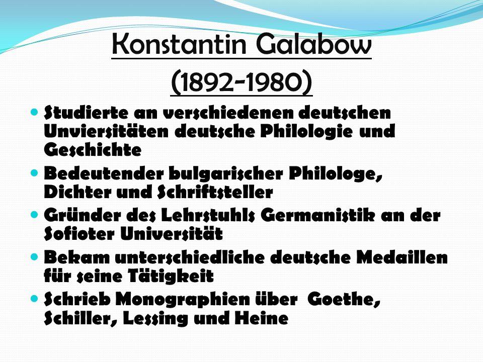 Konstantin Galabow (1892-1980) Studierte an verschiedenen deutschen Unviersitäten deutsche Philologie und Geschichte Bedeutender bulgarischer Philolog