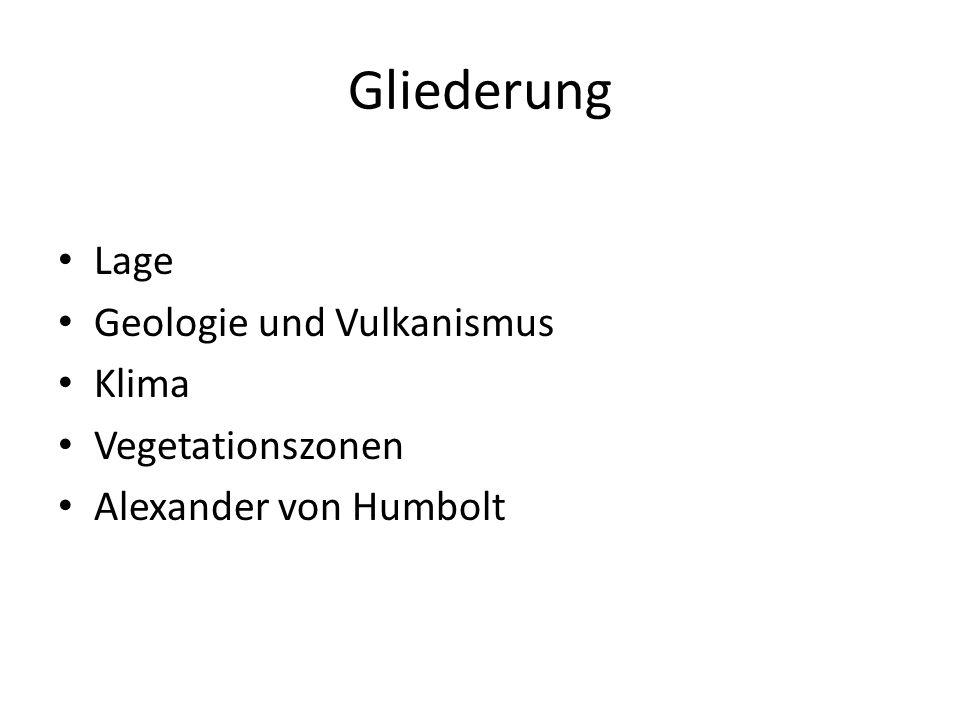 Gliederung Lage Geologie und Vulkanismus Klima Vegetationszonen Alexander von Humbolt