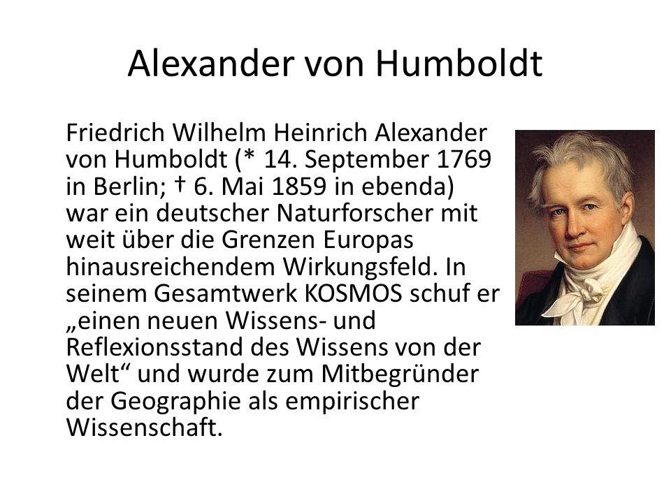 Alexander von Humboldt Friedrich Wilhelm Heinrich Alexander von Humboldt (* 14. September 1769 in Berlin; † 6. Mai 1859 in ebenda) war ein deutscher N