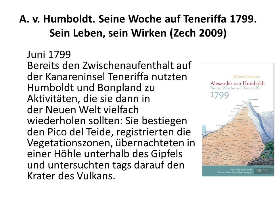 A. v. Humboldt. Seine Woche auf Teneriffa 1799. Sein Leben, sein Wirken (Zech 2009) Juni 1799 Bereits den Zwischenaufenthalt auf der Kanareninsel Tene