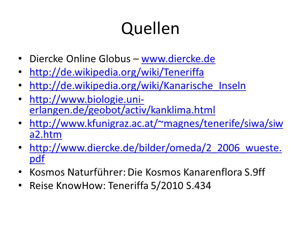 Quellen Diercke Online Globus – www.diercke.dewww.diercke.de http://de.wikipedia.org/wiki/Teneriffa http://de.wikipedia.org/wiki/Kanarische_Inseln htt