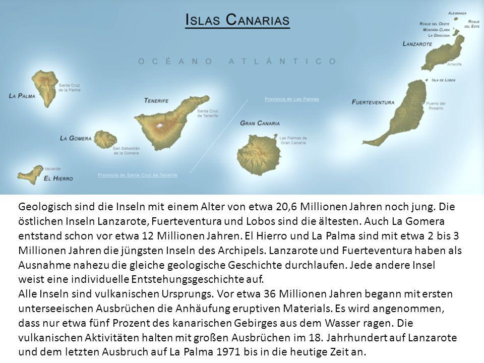 Geologisch sind die Inseln mit einem Alter von etwa 20,6 Millionen Jahren noch jung. Die östlichen Inseln Lanzarote, Fuerteventura und Lobos sind die