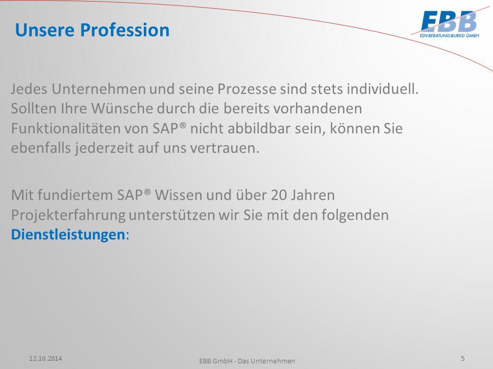  SAP® R/3 Beratung  SAP® APO  SAP® Entwicklungen  SAP® Trainings & Change Management  GMP Validierung  Change Management  Post Merger Integration  Service & Support  Geschäftsprozesse (BPM= Business Process Management) 12.10.2014 EBB GmbH - Das Unternehmen 6 Unsere Dienstleistungen
