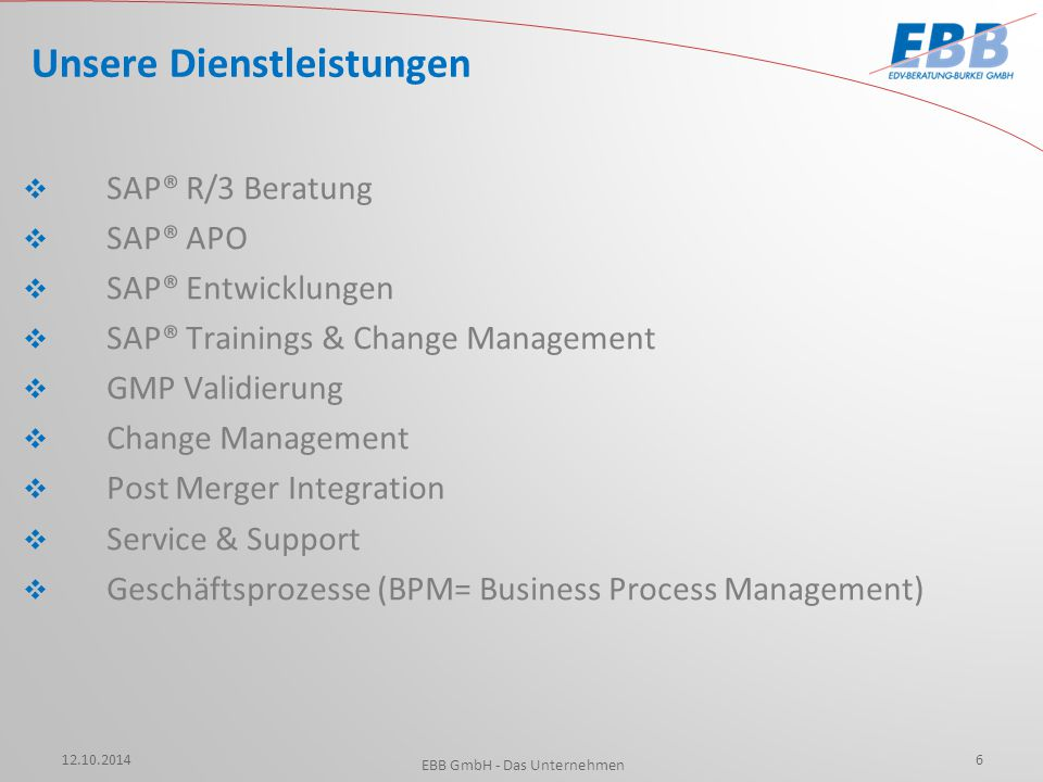  SAP® R/3 Beratung  SAP® APO  SAP® Entwicklungen  SAP® Trainings & Change Management  GMP Validierung  Change Management  Post Merger Integrati