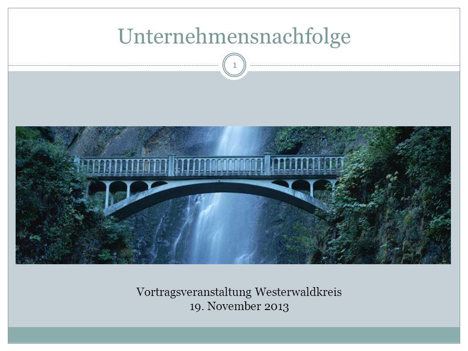 1 Unternehmensnachfolge Vortragsveranstaltung Westerwaldkreis 19. November 2013