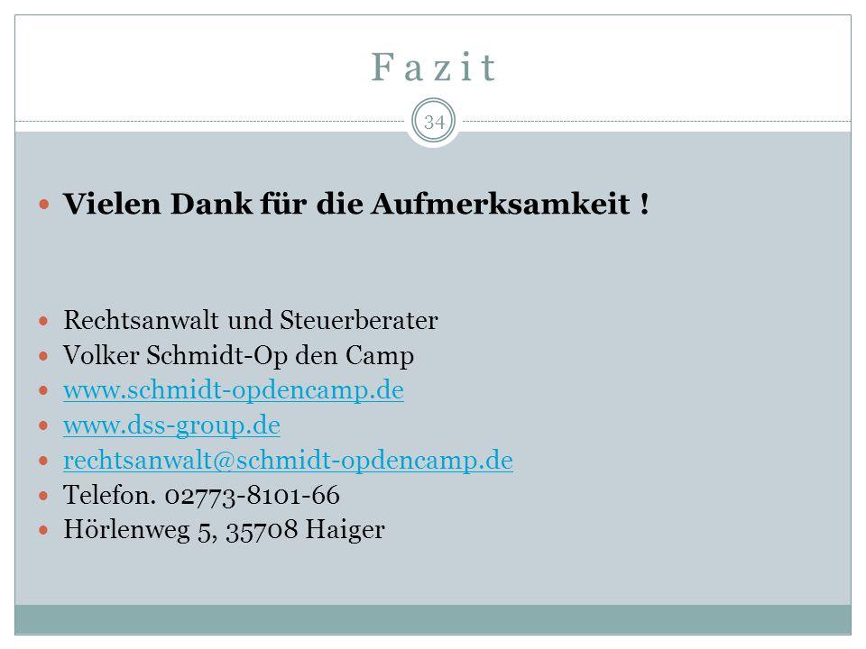 34 F a z i t Vielen Dank für die Aufmerksamkeit ! Rechtsanwalt und Steuerberater Volker Schmidt-Op den Camp www.schmidt-opdencamp.de www.dss-group.de