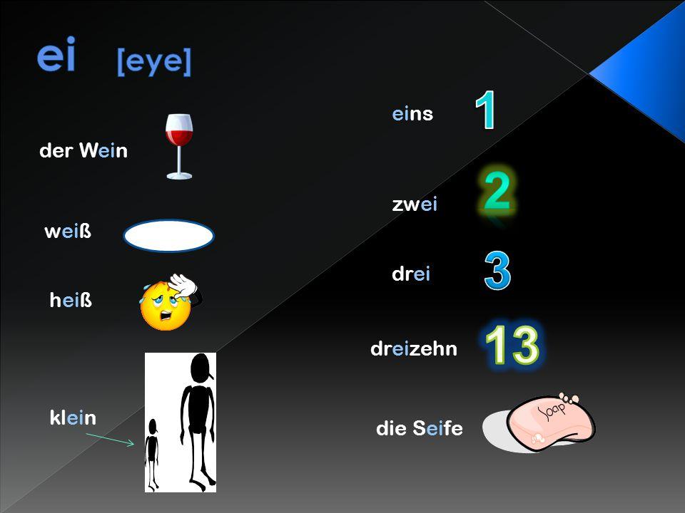 der Wein weiß heiß zwei drei dreizehn klein die Seife eins