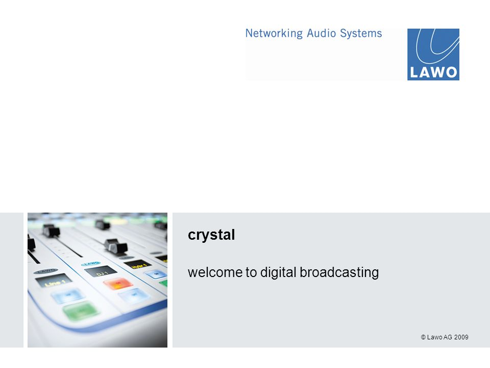 © Lawo AG 2009 crystal welcome to digital broadcasting