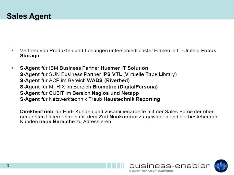 3 Sales Agent  Vertrieb von Produkten und Lösungen unterschiedlichster Firmen in IT-Umfeld Focus Storage  S-Agent für IBM Business Partner Huemer IT