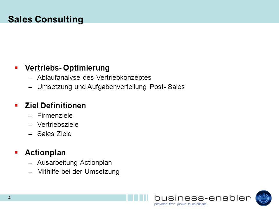 4 Sales Consulting  Vertriebs- Optimierung –Ablaufanalyse des Vertriebkonzeptes –Umsetzung und Aufgabenverteilung Post- Sales  Ziel Definitionen –Fi