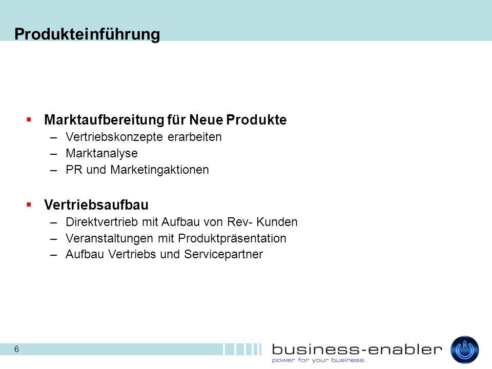 6 Produkteinführung  Marktaufbereitung für Neue Produkte –Vertriebskonzepte erarbeiten –Marktanalyse –PR und Marketingaktionen  Vertriebsaufbau –Dir