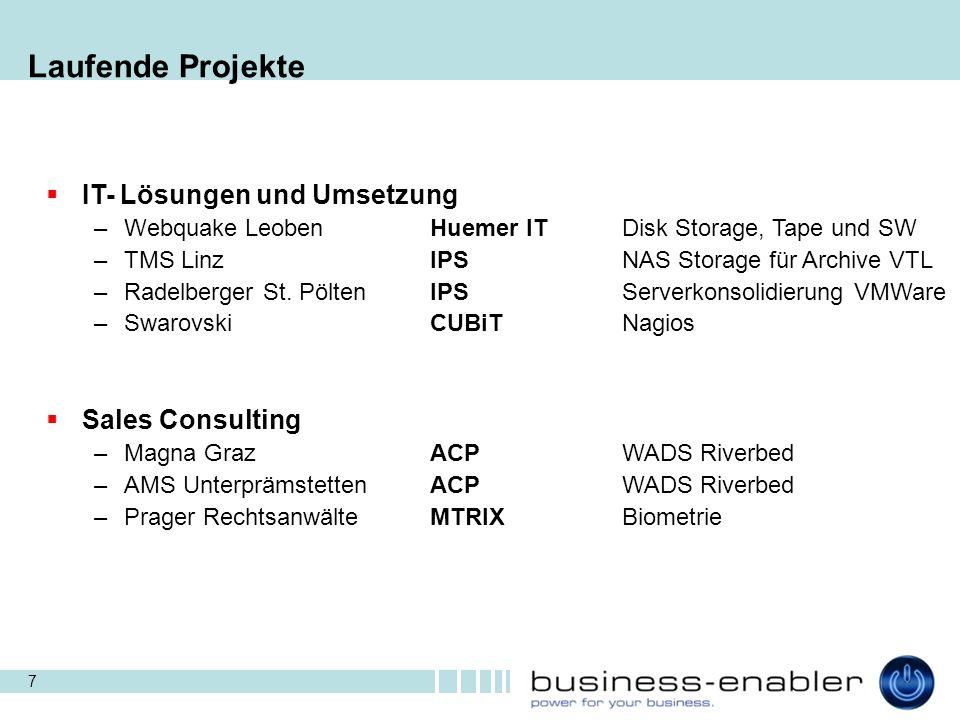 7 Laufende Projekte  IT- Lösungen und Umsetzung –Webquake Leoben Huemer ITDisk Storage, Tape und SW –TMS LinzIPSNAS Storage für Archive VTL –Radelber