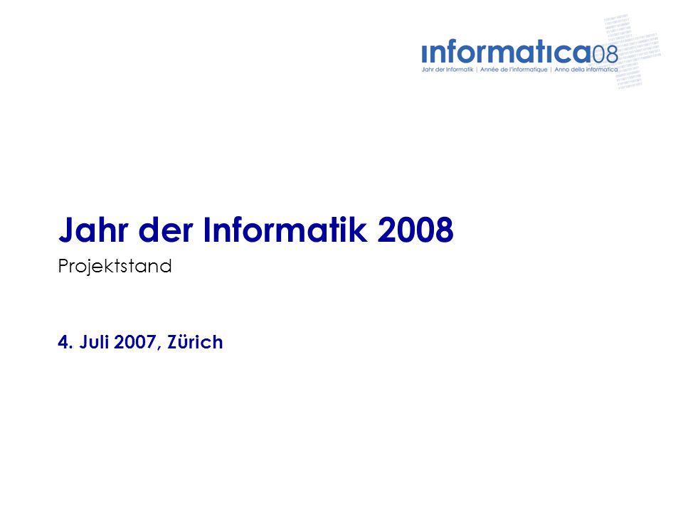 Jahr der Informatik 2008 Projektstand 4. Juli 2007, Zürich