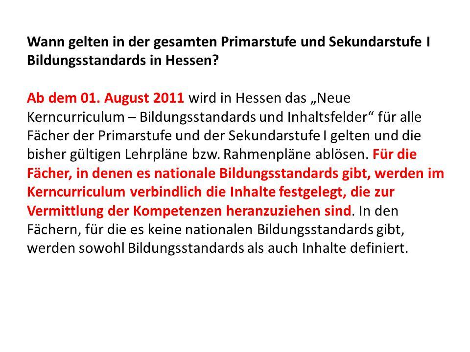 """Wann gelten in der gesamten Primarstufe und Sekundarstufe I Bildungsstandards in Hessen? Ab dem 01. August 2011 wird in Hessen das """"Neue Kerncurriculu"""