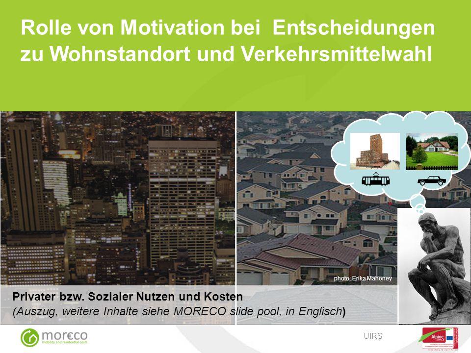 photo: Erika Mahoney UIRS Rolle von Motivation bei Entscheidungen zu Wohnstandort und Verkehrsmittelwahl Privater bzw. Sozialer Nutzen und Kosten (Aus