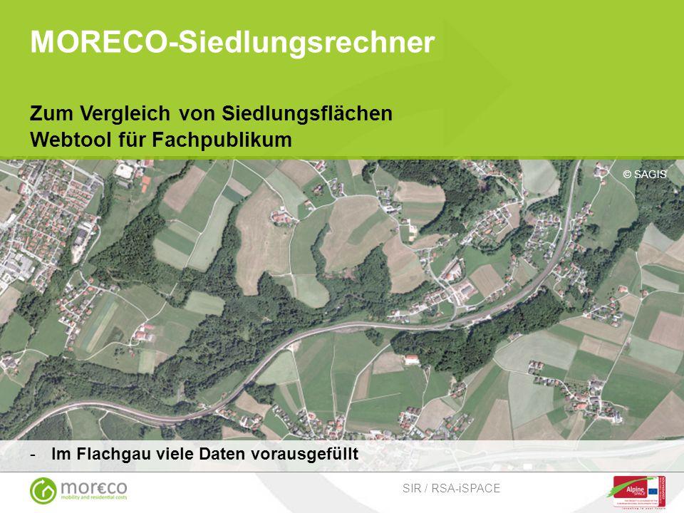 © SAGIS MORECO-Siedlungsrechner Zum Vergleich von Siedlungsflächen Webtool für Fachpublikum Im Flachgau viele Daten vorausgefüllt SIR / RSA-iSPACE
