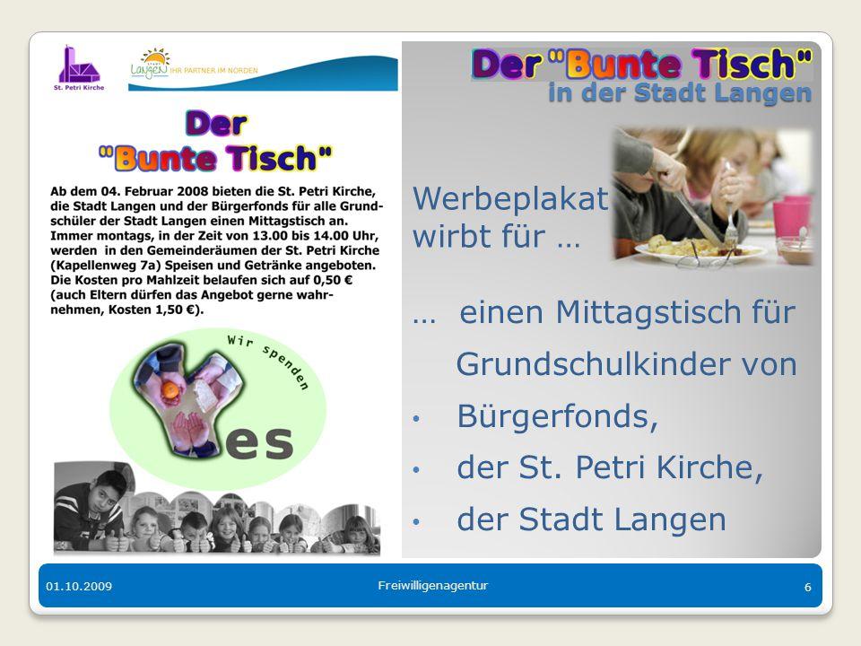 in der Stadt Langen in der Stadt Langen 01.10.2009 Freiwilligenagentur 6 … einen Mittagstisch für Grundschulkinder von Bürgerfonds, der St. Petri Kirc
