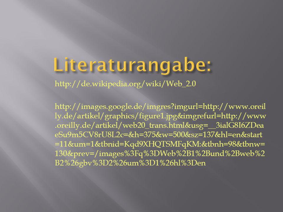 http://de.wikipedia.org/wiki/Web_2.0 http://images.google.de/imgres?imgurl=http://www.oreil ly.de/artikel/graphics/figure1.jpg&imgrefurl=http://www.or