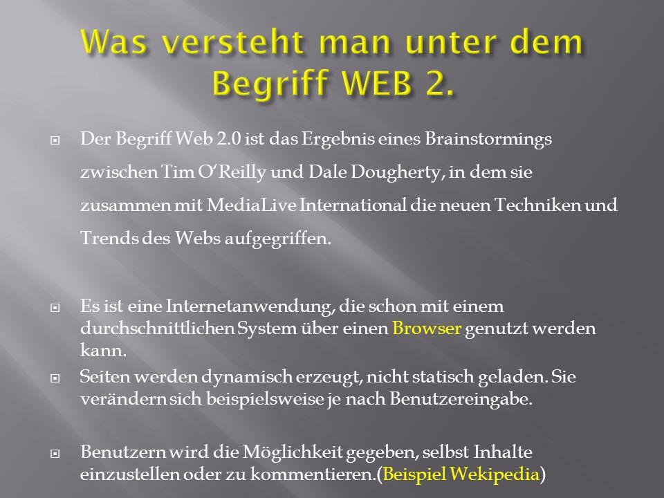  Der Begriff Web 2.0 ist das Ergebnis eines Brainstormings zwischen Tim O'Reilly und Dale Dougherty, in dem sie zusammen mit MediaLive International