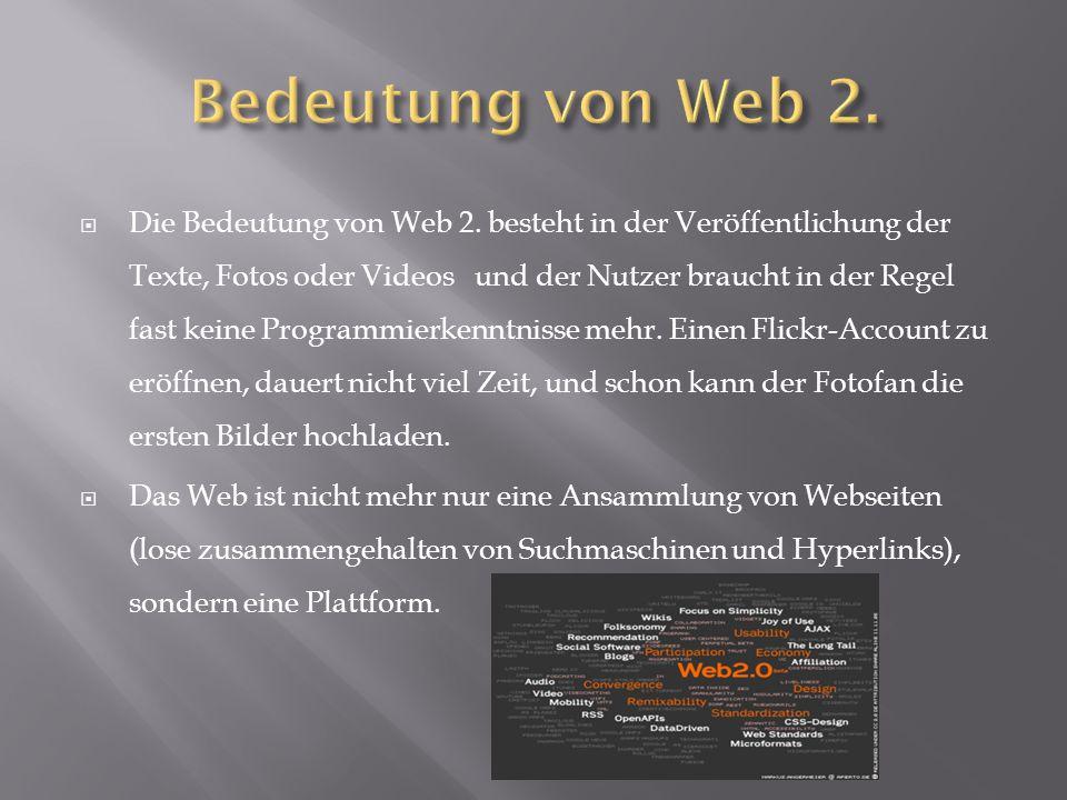  Die Bedeutung von Web 2. besteht in der Veröffentlichung der Texte, Fotos oder Videos und der Nutzer braucht in der Regel fast keine Programmierkenn