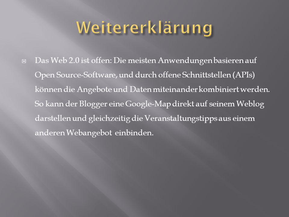  Das Web 2.0 ist offen: Die meisten Anwendungen basieren auf Open Source-Software, und durch offene Schnittstellen (APIs) können die Angebote und Dat