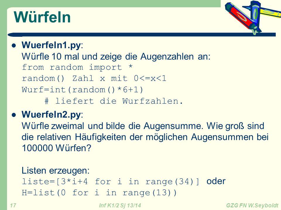 Inf K1/2 Sj 13/14 GZG FN W.Seyboldt 17 Würfeln Wuerfeln1.py: Würfle 10 mal und zeige die Augenzahlen an: from random import * random() Zahl x mit 0<=x