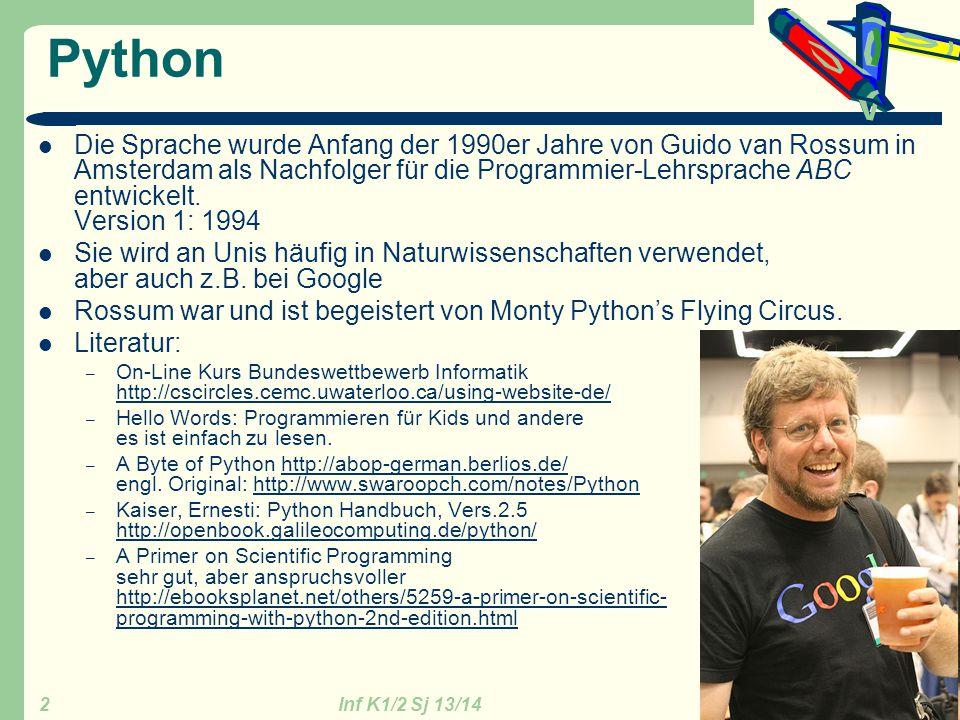 Inf K1/2 Sj 13/14 GZG FN W.Seyboldt 3 Informatikwettbewerb Seit Jahren gibt es den Informatik-Wettbewerb http://www.bundeswettbewerb-informatik.de/ http://www.bundeswettbewerb-informatik.de/ Auf dieser Seite wird seit Sept 2013 ein Kurs Python angeboten.