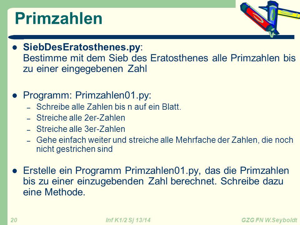 Inf K1/2 Sj 13/14 GZG FN W.Seyboldt 20 Primzahlen SiebDesEratosthenes.py: Bestimme mit dem Sieb des Eratosthenes alle Primzahlen bis zu einer eingegeb