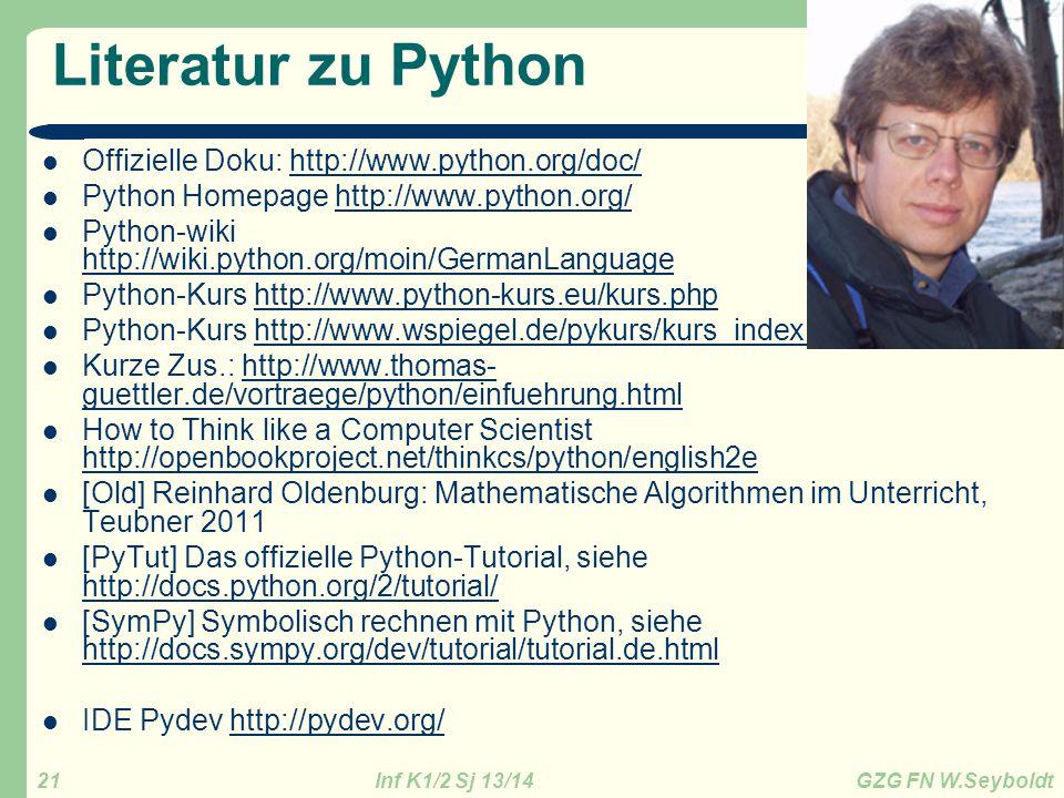 Inf K1/2 Sj 13/14 GZG FN W.Seyboldt 21 Literatur zu Python Offizielle Doku: http://www.python.org/doc/http://www.python.org/doc/ Python Homepage http: