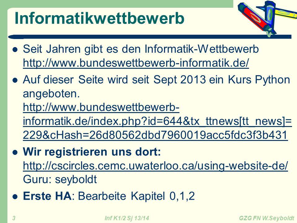 Inf K1/2 Sj 13/14 GZG FN W.Seyboldt 3 Informatikwettbewerb Seit Jahren gibt es den Informatik-Wettbewerb http://www.bundeswettbewerb-informatik.de/ ht