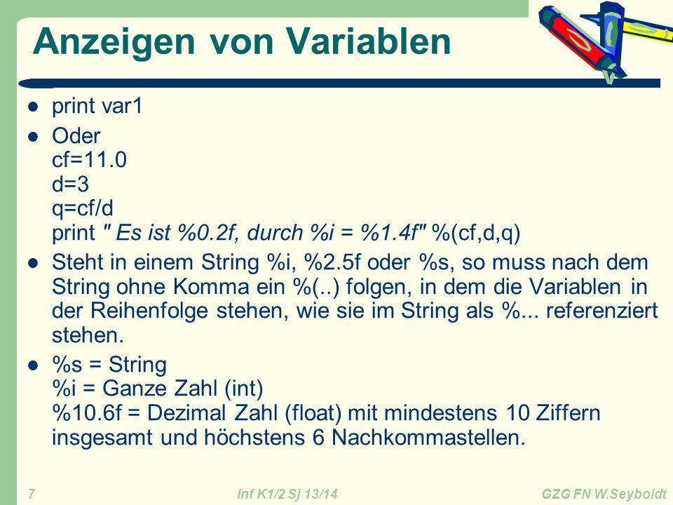 Inf K1/2 Sj 13/14 GZG FN W.Seyboldt 7 Anzeigen von Variablen print var1 Oder cf=11.0 d=3 q=cf/d print