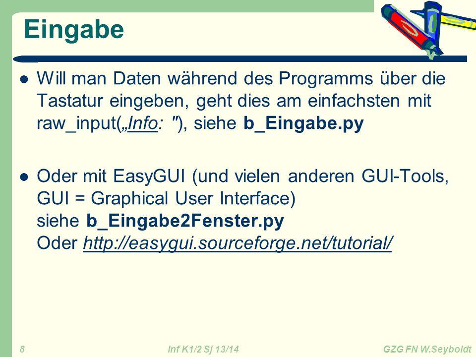Inf K1/2 Sj 13/14 GZG FN W.Seyboldt 8 Eingabe Will man Daten während des Programms über die Tastatur eingeben, geht dies am einfachsten mit raw_input(