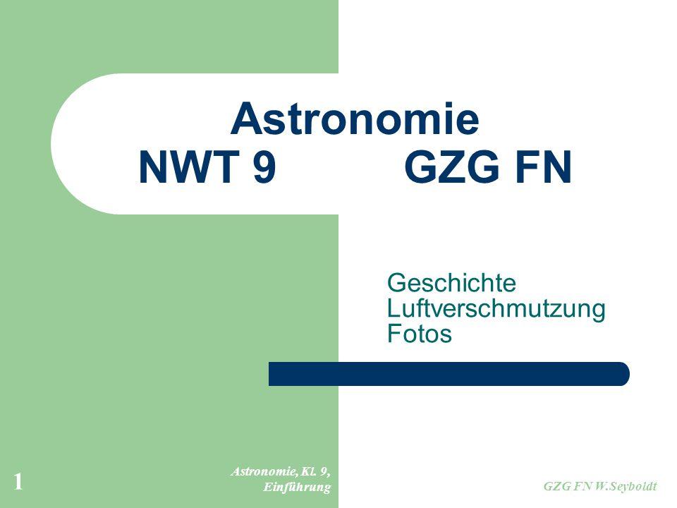 Astronomie, Kl. 9, Einführung GZG FN W.Seyboldt 1 Astronomie NWT 9GZG FN Geschichte Luftverschmutzung Fotos