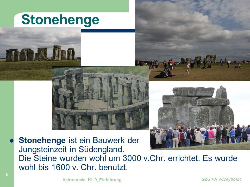 Astronomie, Kl. 9, Einführung GZG FN W.Seyboldt 5 Stonehenge Stonehenge ist ein Bauwerk der Jungsteinzeit in Südengland. Die Steine wurden wohl um 300
